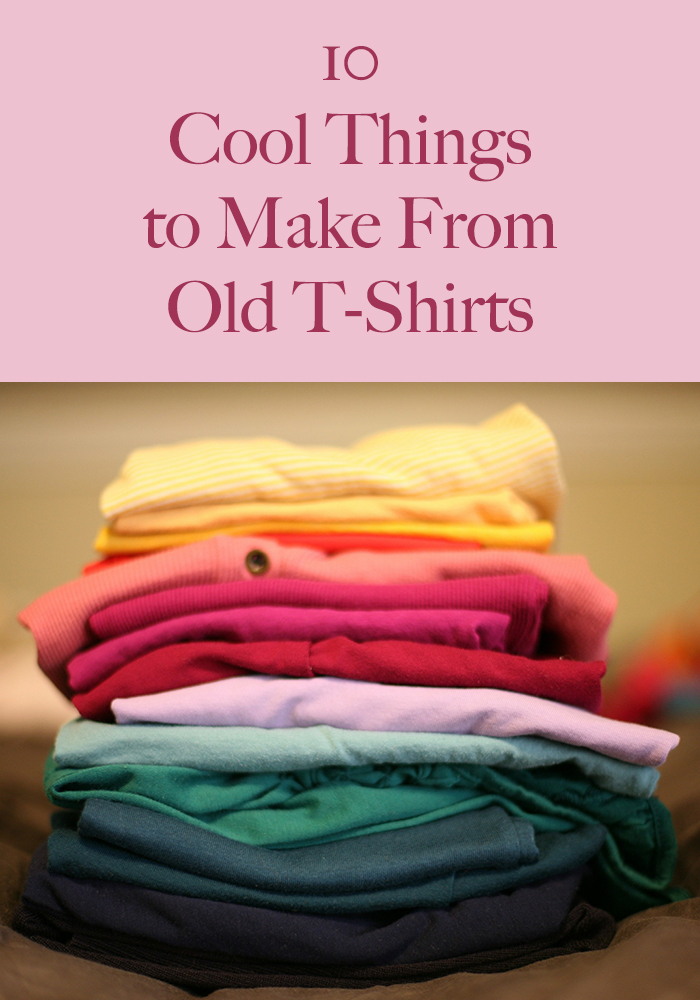 10 Cool Things to Make From Old T-Shirts